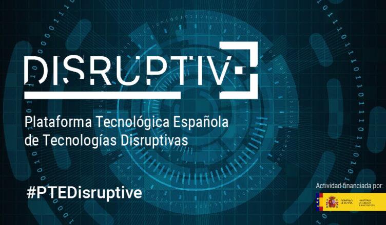 Disruptive Plataforma Tecnológica Española de Tecnologías Disruptivas